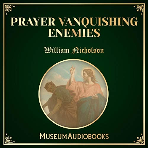 Prayer Vanquishing Enemies                   By:                                                                                                                                 William Nicholson                               Narrated by:                                                                                                                                 Troy Davis                      Length: 6 mins     Not rated yet     Overall 0.0