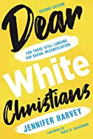 Dear White Christians: For Those Still Longing for Racial Reconciliation (Prophetic Christianity)
