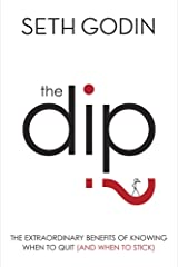 The Dip: The extraordinary benefits of knowing when to quit (and when to stick) Kindle Edition