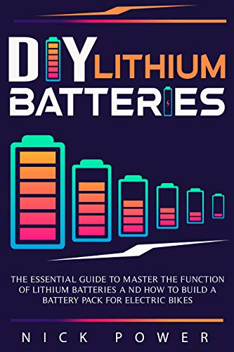 DIY Lithium Batteries: The Essential Guide to Master the Function of Lithium Batteries and How to Build a Battery Pack for Electric Bikes (English Edition)