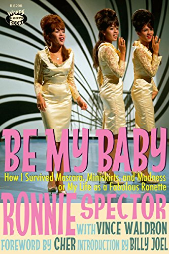 Be My Baby: How I Survived Mascara, Miniskirts, and Madness or My Life as a Fabulous Ronette (English Edition)