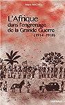 L'Afrique dans l'engrenage de la Grande Guerre par Michel