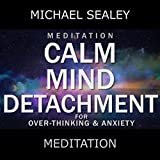 Meditation: Calm Mind Detachment for Overthinking & Anxiety (feat. Christopher Lloyd Clarke)