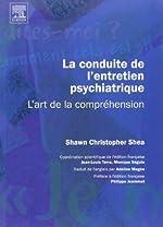 La conduite de l'entretien psychiatrique - L'art de la compréhension de Jean-Louis Terra (Adapté par), Monique Séguin (Adapté par), Shawn-Christopher Shea (1 mai 2005) Broché
