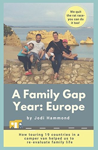 A Family Gap Year: Europe: How to quit the rat race and see the world with your children
