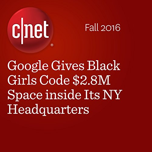 Google Gives Black Girls Code $2.8M Space inside Its NY Headquarters audiobook cover art