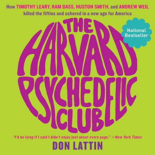 The Harvard Psychedelic Club     How Timothy Leary, Ram Dass, Huston Smith, and Andrew Weil Killed the Fifties and Ushered in a New Age for America              Written by:                                                                                                                                 Don Lattin                               Narrated by:                                                                                                                                 John Pruden                      Length: 7 hrs and 47 mins     2 ratings     Overall 3.5
