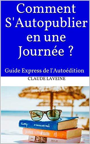 Couverture du livre Comment s'autopublier en une journée ?: Guide Express de l'Autoédition