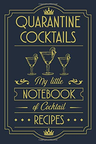 Quarantine Cocktails My Little Notebook of Cocktail Recipes: Cocktail Recipes and Mixed Drinks Tasting Lined Journal Notebook Lined Notes Write ... for Women Men Mixologist Bartender (6x9 inch)