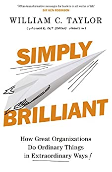 Simply Brilliant: How Great Organizations Do Ordinary Things In Extraordinary Ways by [William C. Taylor]
