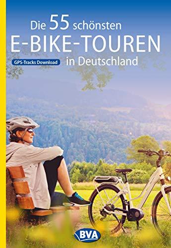 Die 55 schönsten E-Bike-Touren in Deutschland mit GPS-Tracks Download (Die schönsten Radtouren und Radfernwege in Deutschland)