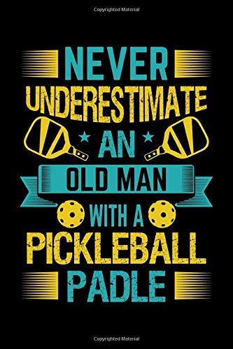 Never Underestimate An Old Man With A Pickleball Padle Notebook: Lined Journal, 120 Pages, 6 x 9 Travel Size, Affordable Gift Journal, Matte Finish,