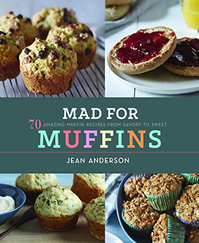 Mad for Muffins: 70 Amazing Muffin Recipes from Savory to Sweet (English Edition)