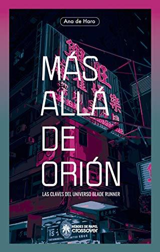 Más allá de Orión: Las claves del universo Blade Runner