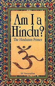 Am I a Hindu?: The Hinduism Primer by [Ed Viswanathan]