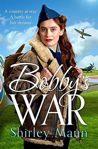 Bobby's War: An uplifting WWII story of a female ATA pilot. Winner of the...