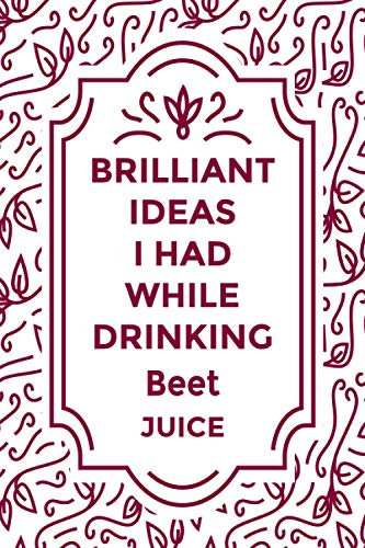 """Brilliant Ideas I Had While Drinking Beet juice: Journal Beet juice Great gifts for women, men, coworkers, friends - Size """"6x9"""" Notebook - 110 Lined Pages"""
