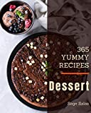 365 Yummy Dessert Recipes: A Yummy Dessert Cookbook You Will Love