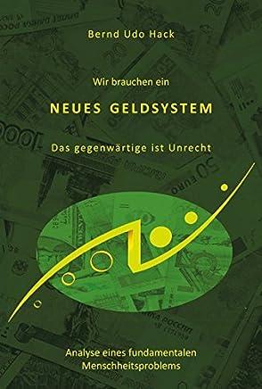 Wir brauchen ein neues Geldsystem: Das gegenw�rtige ist Unrecht - Analyse eines fundamentalen Menschheitsproblems : B�cher