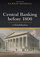 Central Banking Before 1800: A Rehabilitation