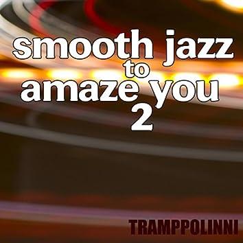 Smooth Jazz To Amaze You 2