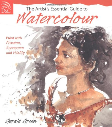 The Artist's Essential Guide To Watercolor: Freedom, Vitality, Expression