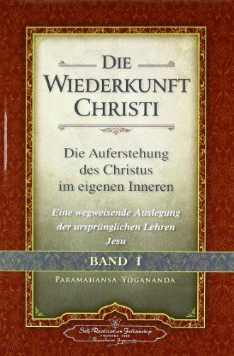 Die Wiederkunft Christi - Band I: Die Auferstehung des Christus im eigenen Inneren - Eine wegweisende Auslegung der ursprünglichen Lehren Christi