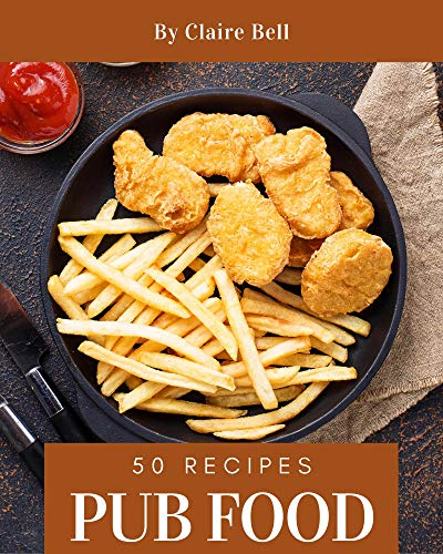 50 Pub Food Recipes: Home Cooking Made Easy with Pub Food Cookbook! (English Edition)