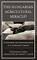 The Hungarian Agricultural Miracle?: Sovietization and Americanization in a Communist Country (Harvard Cold War Studies)