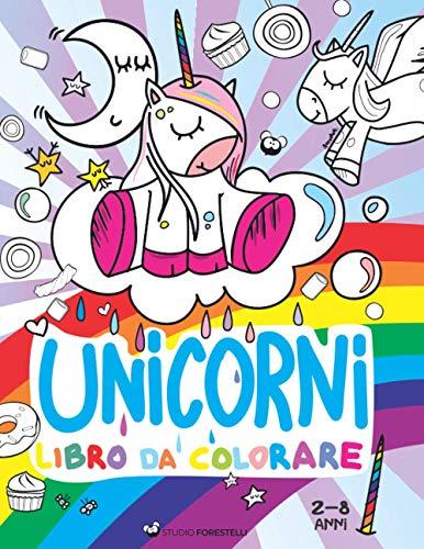 Unicorni da Colorare: Album da colorare per bambini da 2 a 8 anni con magici unicorni, leocorni, arcobaleni, stelline e caramelle zuccherose