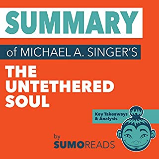 Summary of Michael A. Singer's The Untethered Soul: Key Takeaways & Analysis cover art