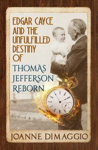 Edgar Cayce and the Unfulfilled Destiny of Thomas Jefferson Rebornの詳細を見る