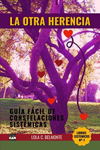 La Otra Herencia: Guía fácil de Constelaciones Sistémicas (Libros Sistémicos) (Spanish Edition)