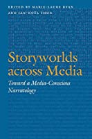 Storyworlds Across Media: Toward a Media-Conscious Narratology (Frontiers of Narrative)