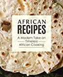 African Recipes: A Modern Take on Timeless African Cooking (English Edition)