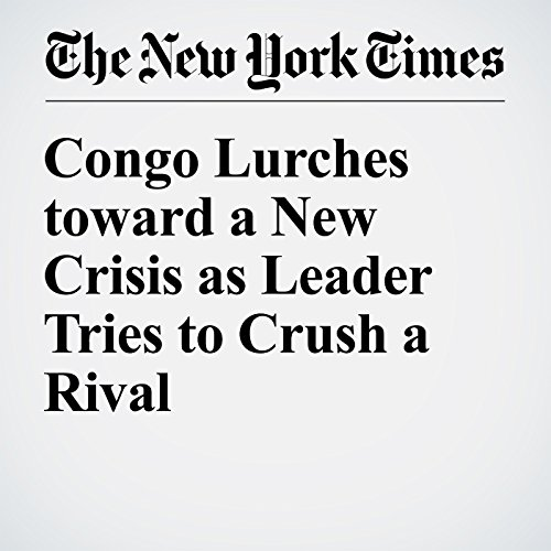 Congo Lurches toward a New Crisis as Leader Tries to Crush a Rival audiobook cover art