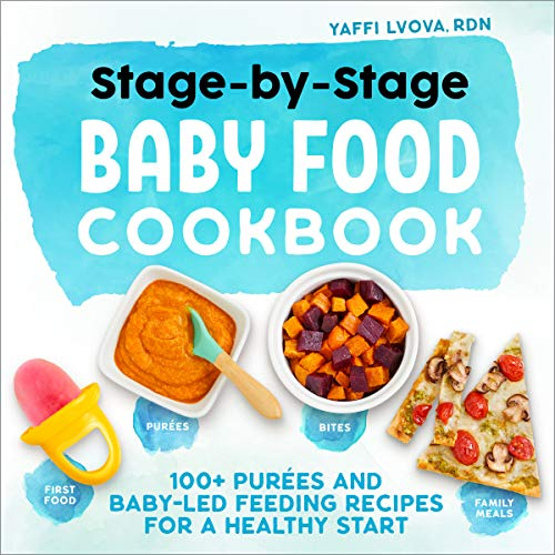 Compare Textbook Prices for Stage-By-Stage Baby Food Cookbook: 100+ Purées and Baby-Led Feeding Recipes for a Healthy Start  ISBN 9781641529716 by Lvova RDN, Yaffi