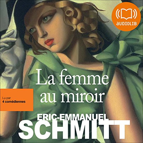 La femme au miroir                    By:                                                                                                                                 Éric-Emmanuel Schmitt                               Narrated by:                                                                                                                                 Marianne Epin,                                                                                        Nathalie Hugo,                                                                                        Cachou Kirsch,                   and others                 Length: 12 hrs and 43 mins     1 rating     Overall 4.0