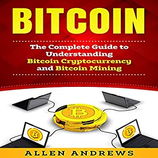 Bitcoin: The Complete Guide to Understanding Bitcoin Cryptocurrency and Bitcoin Mining cover art