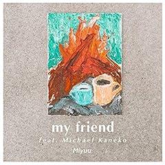 Miyuu「My friend feat.Michael Kaneko」の歌詞を収録したCDジャケット画像