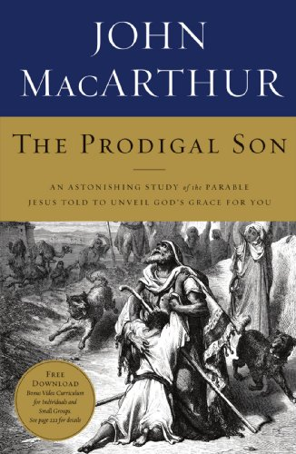 Prodigal Son, The: An Astonishing Study of the Parable Jesus Told to Unveil God's Grace for You