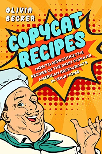 Copycat Recipes: How to Reproduce the Recipes of the Most Popular American Restaurants in your Home (English Edition)