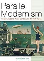 Parallel Modernism: Koga Harue and Avant-Garde Art in Modern Japan