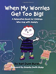 When My Worries Get Too Big! A Relaxation Book for Children Who Live with Anxiety: Kari Dunn Buron
