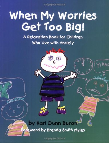 When My Worries Get Too Big! A Relaxation Book For Children Who Live With Anxiety