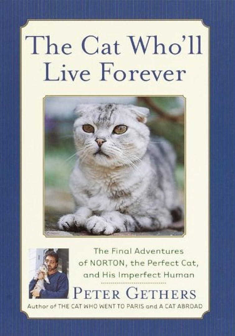 愛発行彼自身The Cat Who'll Live Forever: The Final Adventures of Norton, the Perfect Cat, and His Imperfect Human (Norton the Cat) (English Edition)