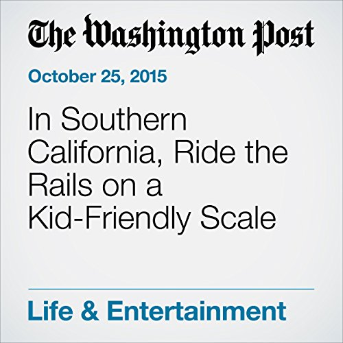 In Southern California, Ride the Rails on a Kid-Friendly Scale audiobook cover art