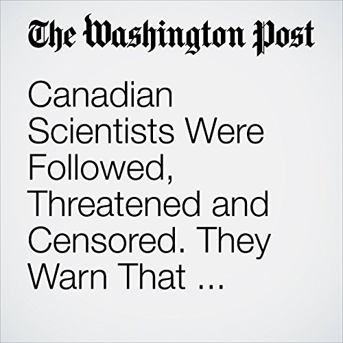 Canadian Scientists Were Followed, Threatened and Censored. They Warn That Trump Could Do the Same. cover art
