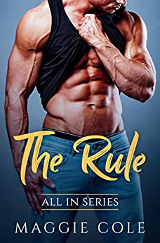 The Rule: All In Series Book 1 - A Billionaire Romance Love Story by [Maggie Cole]
