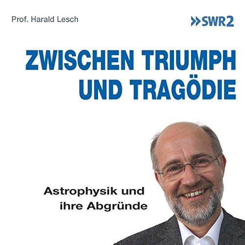 Zwischen Triumph und Tragödie: Astrophysik und ihre Abgründe audiobook cover art